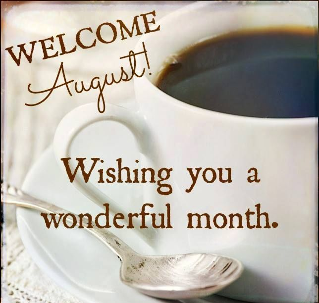 Welcome August Wishing You A Wonderful Month